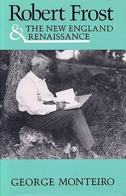 Robert Frost & New Eng Renaissance  by  George Monteiro