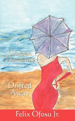 Golden Moments Drifted Away  by  Felix Ofosu
