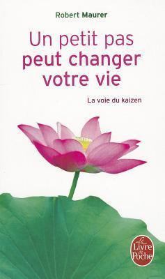 Un Petit Pas Peut Changer Votre Vie  by  Robert Maurer