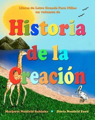 Historia de La Creacion: Libros de Letra Grande Para Ninos  by  Marjorie Neufeld Schinke
