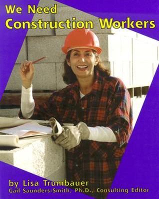 We Need Construction Workers Lisa Trumbauer