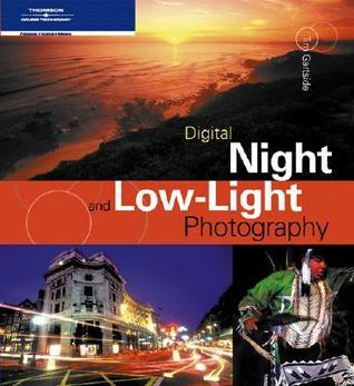 Digital Night and Low-Light Photography  by  Tim Gartside