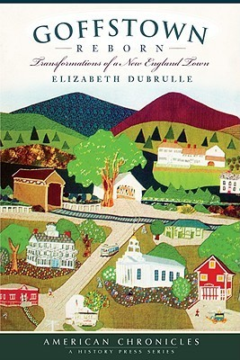 Goffstown Reborn: Transformations of a New England Town  by  Elizabeth Dubrulle