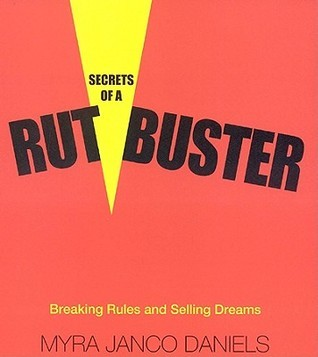 Secrets of a Rutbuster: Breaking Rules and Selling Dreams  by  Myra Janco Daniels