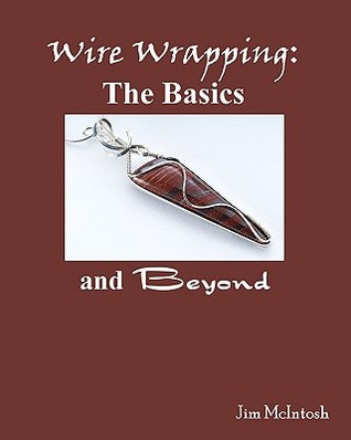 Wire Wrapping: The Basics And Beyond Jim McIntosh