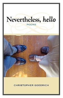 Nevertheless, Hello  by  Christopher Goodrich