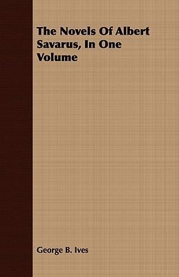 The Novels of Albert Savarus, in One Volume  by  George B. Ives