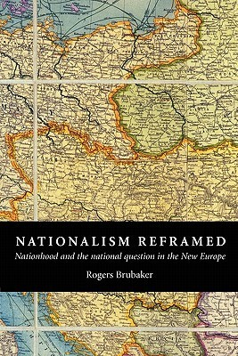 Nationalism Reframed: Nationhood and the National Question in the New Europe  by  Rogers Brubaker