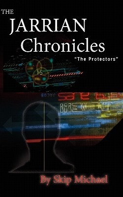 The Jarrian Chronicles: The Protectors  by  Skip Michael