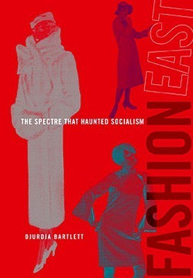 Fashioneast: The Spectre That Haunted Socialism  by  Djurdja Bartlett