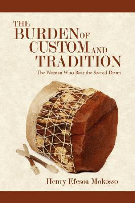 The Burden of Custom and Tradition: The Woman Who Beat the Sacred Drum  by  Henry Efesoa Mokosso