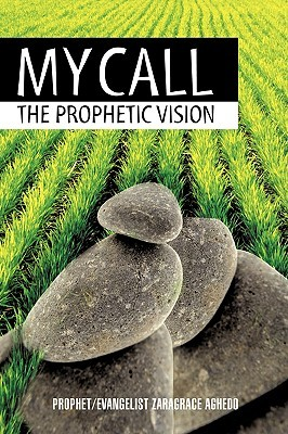 My Call: The Prophetic Vision Zaragrace Aghedo