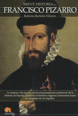 Breve Historia de Francisco Pizarro  by  Roberto Barletta Villaran