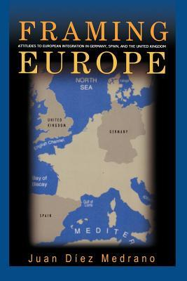 Framing Europe: Attitudes to European Integration in Germany, Spain, and the United Kingdom  by  Juan Diez Medrano