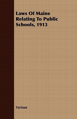 Laws of Maine Relating to Public Schools, 1913  by  Various