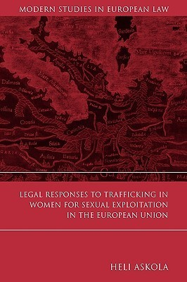 Legal Responses to Trafficking in Women for Sexual Exploitation in the European Union Heli Askola