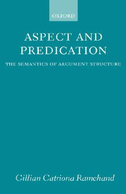 Aspect and Predication: The Semantics of Argument Structure  by  Gillian Catriona Ramchand