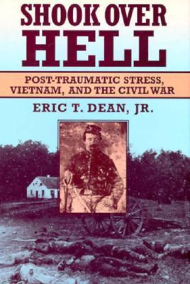 Shook Over Hell: Post-Traumatic Stress, Vietnam, and the Civil War  by  Eric T. Dean Jr.