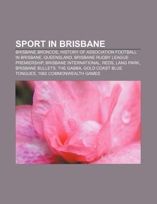 Sport in Brisbane: Brisbane Broncos, History of Association Football in Brisbane, Queensland, Brisbane Rugby League Premiership Source Wikipedia