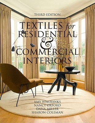Textiles for Residential and Commercial Interiors 3rd Edition  by  Amy Willbanks