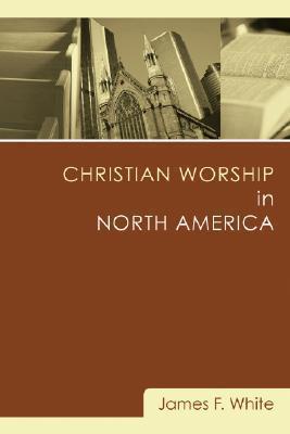 Christian Worship in North America: A Retrospective: 1955-1995 James F. White