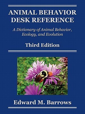 Animal Behavior Desk Reference: A Dictionary of Animal Behavior, Ecology, and Evolution  by  Edward M. Barrows