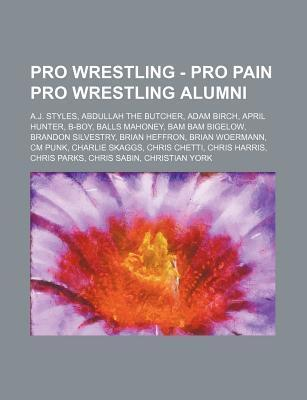 Pro Wrestling - Pro Pain Pro Wrestling Alumni: A.J. Styles, Abdullah the Butcher, Adam Birch, April Hunter, B-Boy, Balls Mahoney, Bam Bam Bigelow, Bra Source Wikipedia