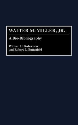 Walter M. Miller, Jr.: A Bio-Bibliography  by  William H. Roberson