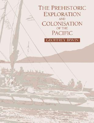 The Prehistoric Exploration And Colonisation Of The Pacific Geoffrey Irwin