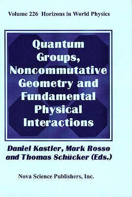 Quantum Groups, Noncommutative Geometry And Fundamental Physical Interactions Marc Rosso Daniel Kastler