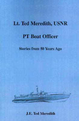 Lt. Ted Meredith, USNR, PT Boat Officer  by  J.E. Ted Meredith