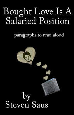 Bought Love Is a Salaried Position: Paragraphs to Read Aloud  by  Steven Saus