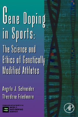 Gene Doping in Sports: The Science and Ethics of Genetically Modified Athletes Angela J. Schneider