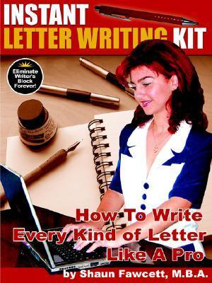 Instant Letter Writing Kit - How to Write Every Kind of Letter Like a Pro Shaun Fawcett