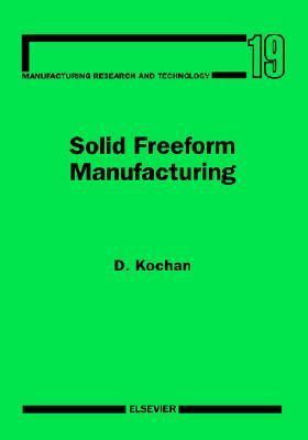 Solid Freeform Manufacturing: Advanced Rapid Prototyping D. Kochan
