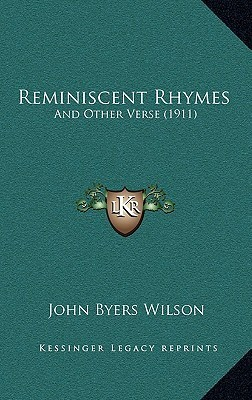Reminiscent Rhymes: And Other Verse (1911)  by  John Byers Wilson