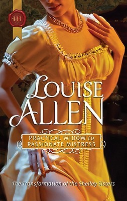 Practical Widow to Passionate Mistress (Transformation of the Shelley Sisters, #1) Louise Allen
