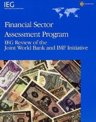 Financial Sector Assessment Program: IEG Review of the Joint World Bank and IMF Initiative  by  World Bank Group