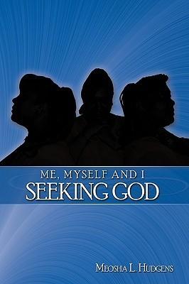 Me, Myself and I Seeking God  by  Meosha L. Hudgens