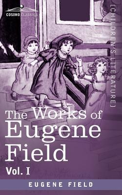 The Works of Eugene Field Vol. I: A Little Book of Western Verse Eugene Field