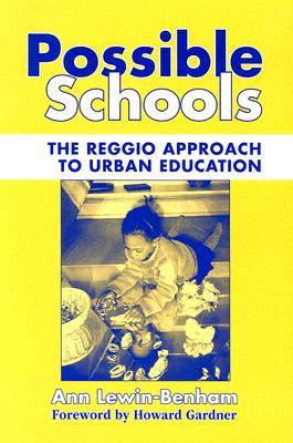 Possible Schools: The Reggio Approach to Urban Education (Early Childhood Education Series (Teachers College Pr)) Ann Lewin-Benham