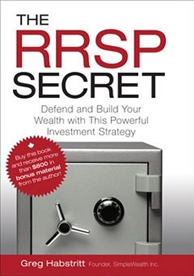 The Rrsp Secret: Defend and Build Your Wealth with This Powerful Investment Strategy  by  Greg Habstritt