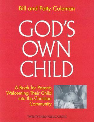 Gods Own Child: A Book For Parents Welcoming Their Child Into The Christian Community William L. Coleman