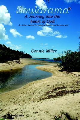Souldrama: A Journey Into the Heart of God  by  Connie Miller