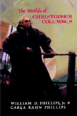 The Worlds of Christopher Columbus William D. Phillips