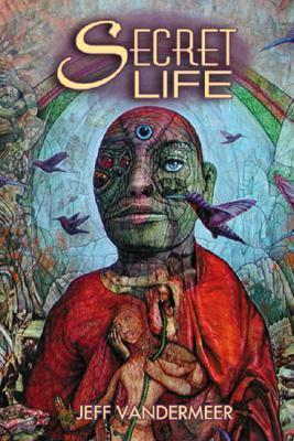 Secret Life Jeff VanderMeer