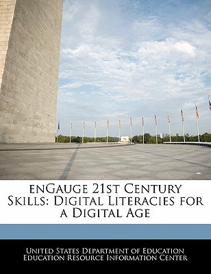 Engauge 21st Century Skills: Digital Literacies for a Digital Age  by  U.S. Department of Education