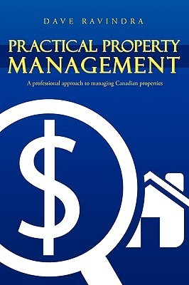 Practical Property Management: A Professional Approach to Managing Canadian Properties  by  Dave Ravindra