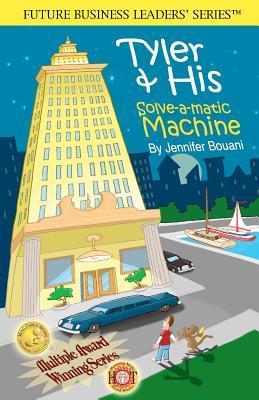 Tyler & His Solve-A-Matic Machine: - 2nd Edition- Disneys Prestigious Iparenting Media Winner (2007) Future Business Leaders Series Jennifer Bouani
