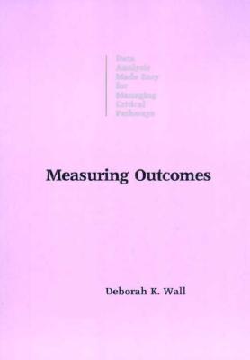 Measuring Outcomes  by  Deborah K. Wall